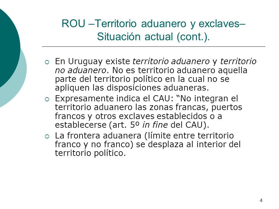 4 ROU –Territorio aduanero y exclaves– Situación actual (cont.). En Uruguay existe territorio aduanero y territorio no aduanero. No es territorio adua
