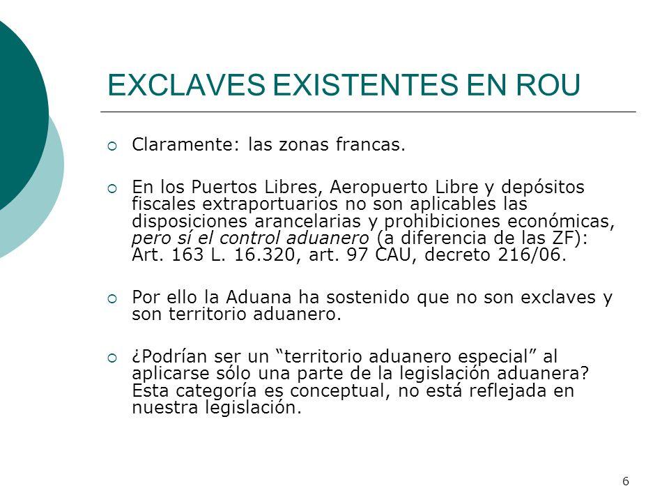 7 TERRITORIO ADUANERO Y EXCLAVES EN EL CAM-CAROU La legislación aduanera se aplica en todo el territorio de la ROU y en los enclaves concedidos a su favor (art.