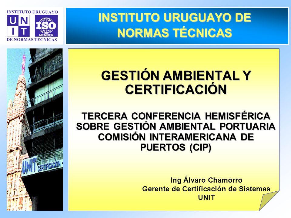 1 INSTITUTO URUGUAYO DE NORMAS TÉCNICAS GESTIÓN AMBIENTAL Y CERTIFICACIÓN TERCERA CONFERENCIA HEMISFÉRICA SOBRE GESTIÓN AMBIENTAL PORTUARIA COMISIÓN I