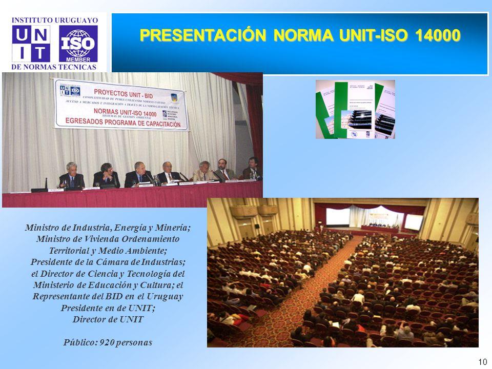 10 PRESENTACIÓN NORMA UNIT-ISO 14000 Ministro de Industria, Energía y Minería; Ministro de Vivienda Ordenamiento Territorial y Medio Ambiente; Preside