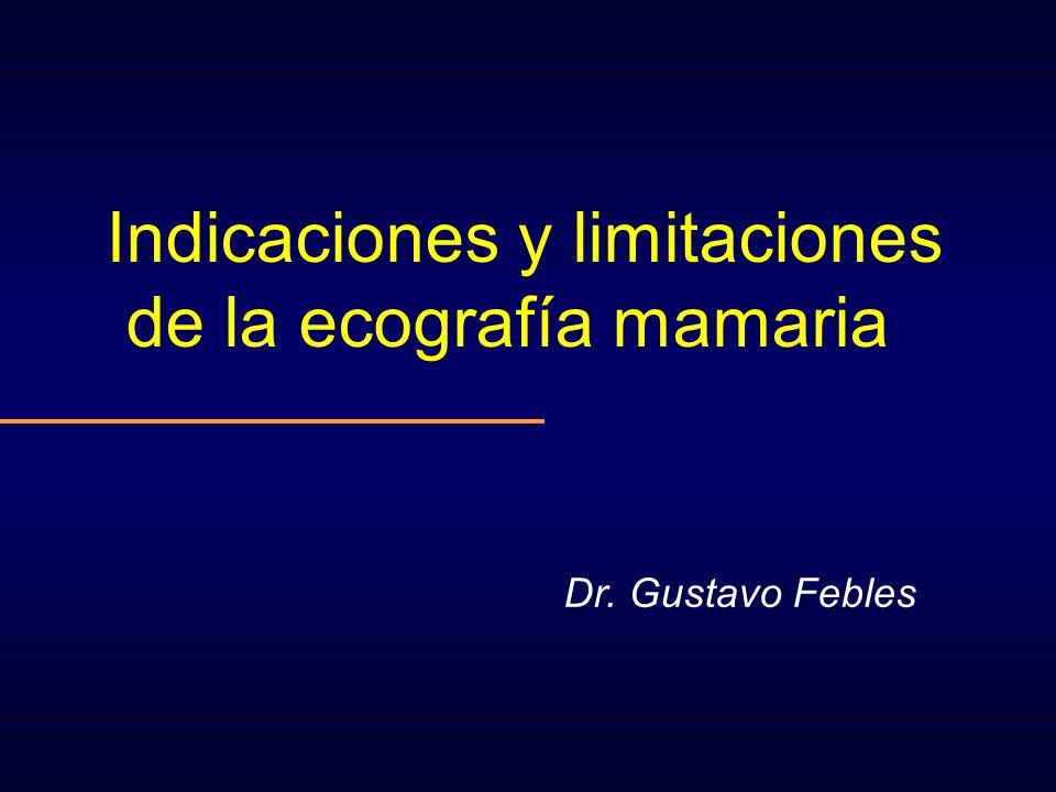 Indicaciones y limitaciones de la ecografía mamaria Dr. Gustavo Febles