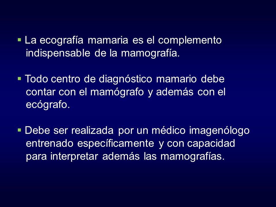La ecografía mamaria es el complemento indispensable de la mamografía. Todo centro de diagnóstico mamario debe contar con el mamógrafo y además con el