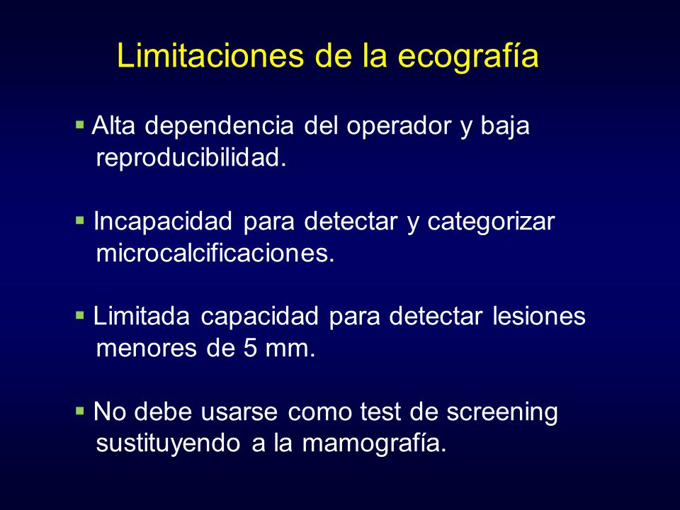 Limitaciones de la ecografía Alta dependencia del operador y baja reproducibilidad. Incapacidad para detectar y categorizar microcalcificaciones. Limi