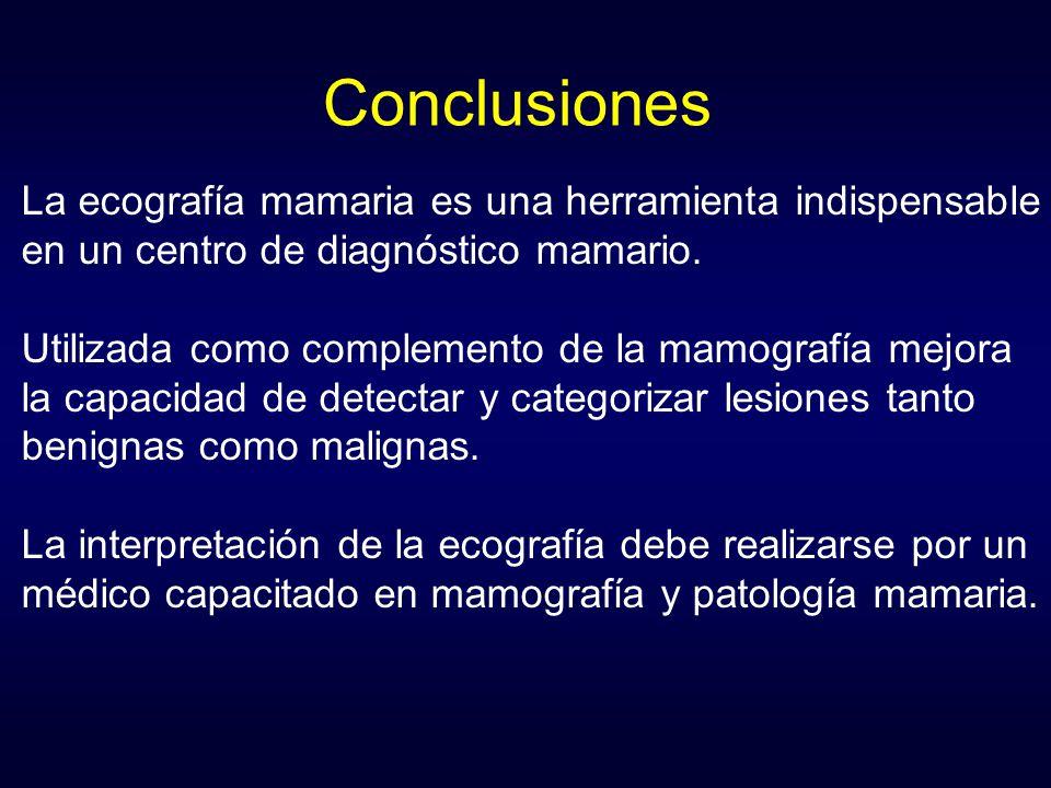 Conclusiones La ecografía mamaria es una herramienta indispensable en un centro de diagnóstico mamario. Utilizada como complemento de la mamografía me
