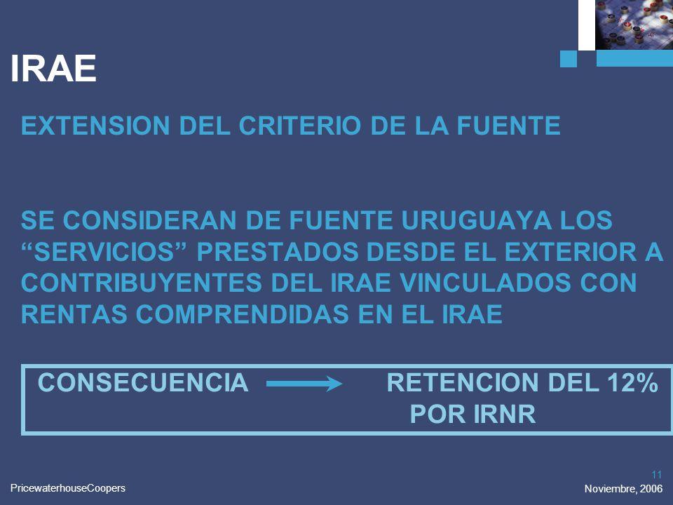 PricewaterhouseCoopers Noviembre, 2006 11 IRAE EXTENSION DEL CRITERIO DE LA FUENTE SE CONSIDERAN DE FUENTE URUGUAYA LOS SERVICIOS PRESTADOS DESDE EL E
