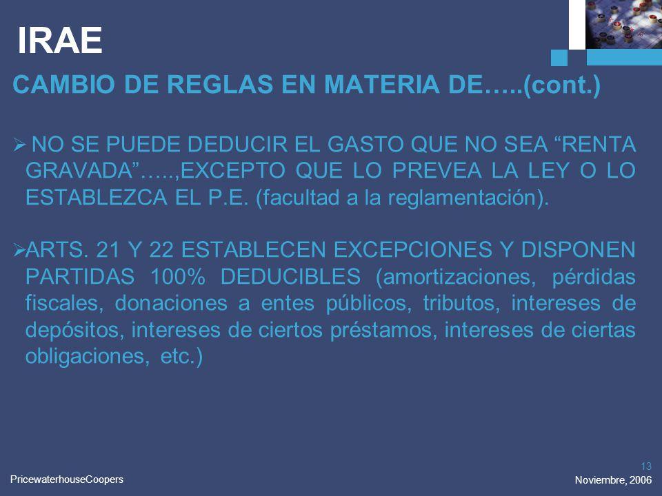 PricewaterhouseCoopers Noviembre, 2006 13 IRAE CAMBIO DE REGLAS EN MATERIA DE…..(cont.) NO SE PUEDE DEDUCIR EL GASTO QUE NO SEA RENTA GRAVADA…..,EXCEP