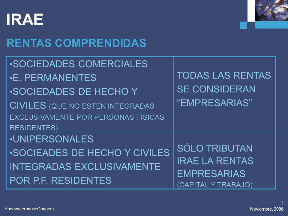 PricewaterhouseCoopers Noviembre, 2006 5 IRAE SOCIEDADES COMERCIALES E. PERMANENTES SOCIEDADES DE HECHO Y CIVILES (QUE NO ESTEN INTEGRADAS EXCLUSIVAME