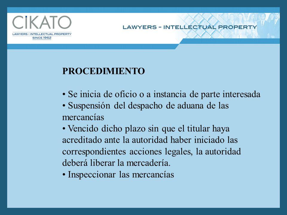 PROCEDIMIENTO Se inicia de oficio o a instancia de parte interesada Suspensión del despacho de aduana de las mercancías Vencido dicho plazo sin que el