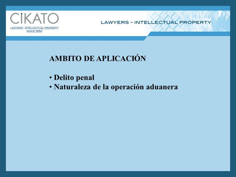 AMBITO DE APLICACIÓN Delito penal Naturaleza de la operación aduanera