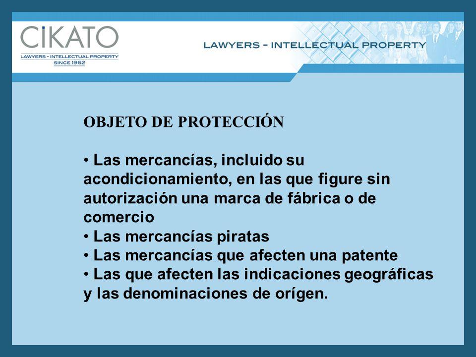 OBJETO DE PROTECCIÓN Las mercancías, incluido su acondicionamiento, en las que figure sin autorización una marca de fábrica o de comercio Las mercancí