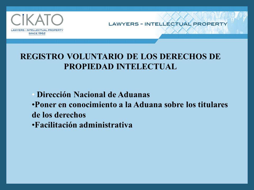 REGISTRO VOLUNTARIO DE LOS DERECHOS DE PROPIEDAD INTELECTUAL Dirección Nacional de Aduanas Poner en conocimiento a la Aduana sobre los titulares de los derechos Facilitación administrativa