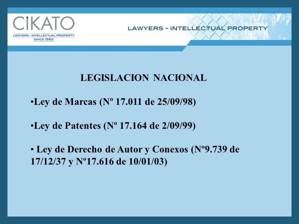 LEGISLACION NACIONAL Ley de Marcas (Nº 17.011 de 25/09/98) Ley de Patentes (Nº 17.164 de 2/09/99) Ley de Derecho de Autor y Conexos (Nº9.739 de 17/12/37 y Nº17.616 de 10/01/03)