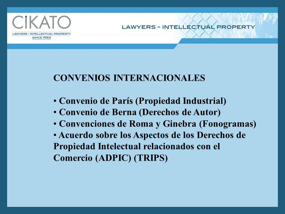 CONVENIOS INTERNACIONALES Convenio de París (Propiedad Industrial) Convenio de Berna (Derechos de Autor) Convenciones de Roma y Ginebra (Fonogramas) Acuerdo sobre los Aspectos de los Derechos de Propiedad Intelectual relacionados con el Comercio (ADPIC) (TRIPS)