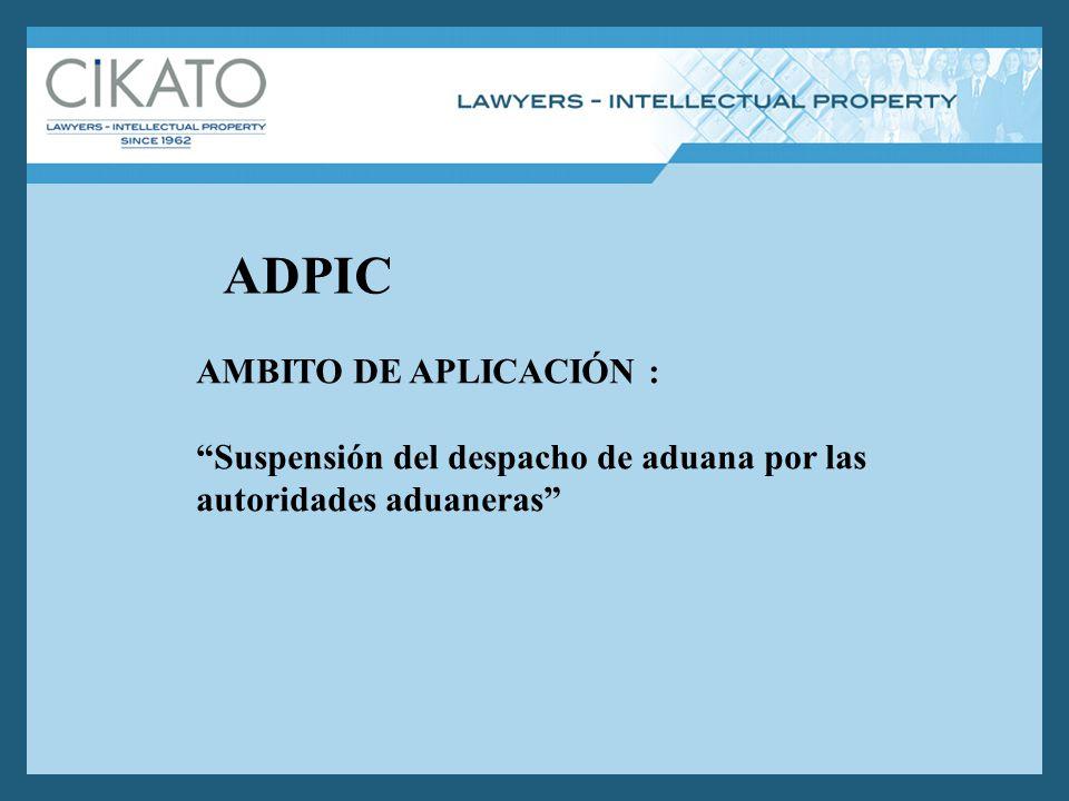 ADPIC AMBITO DE APLICACIÓN : Suspensión del despacho de aduana por las autoridades aduaneras