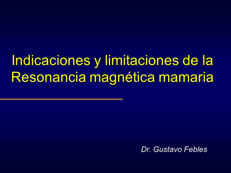 Indicaciones y limitaciones de la Resonancia magnética mamaria Dr. Gustavo Febles
