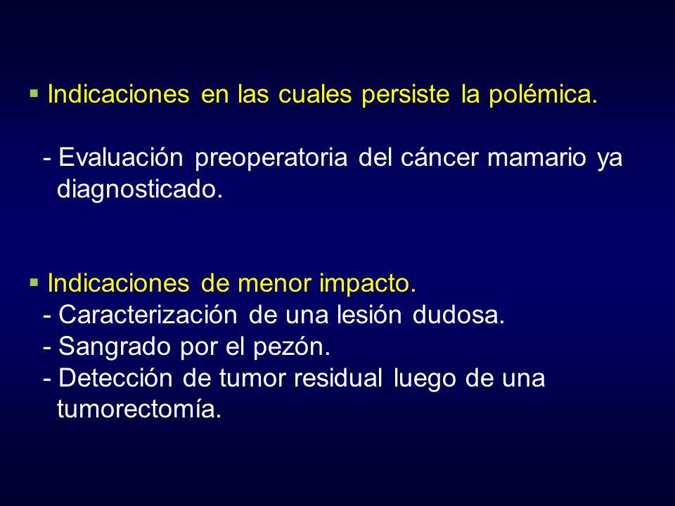Indicaciones en las cuales persiste la polémica. - Evaluación preoperatoria del cáncer mamario ya diagnosticado. Indicaciones de menor impacto. - Cara