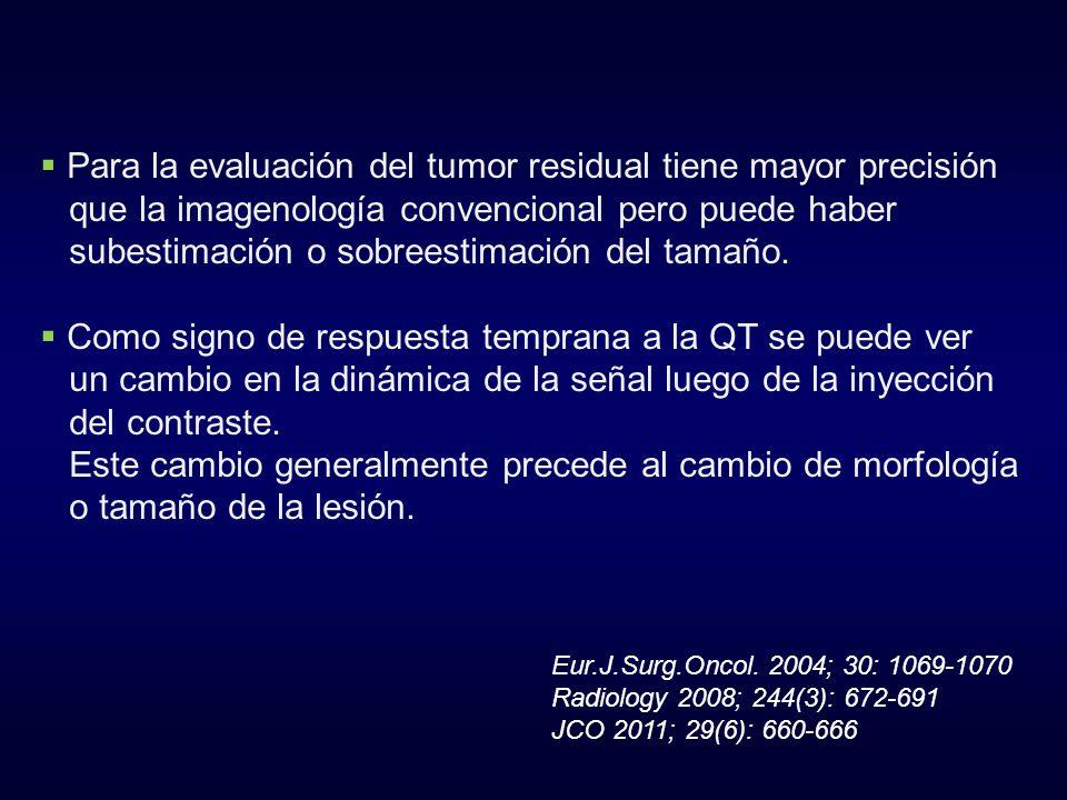 Para la evaluación del tumor residual tiene mayor precisión que la imagenología convencional pero puede haber subestimación o sobreestimación del tama