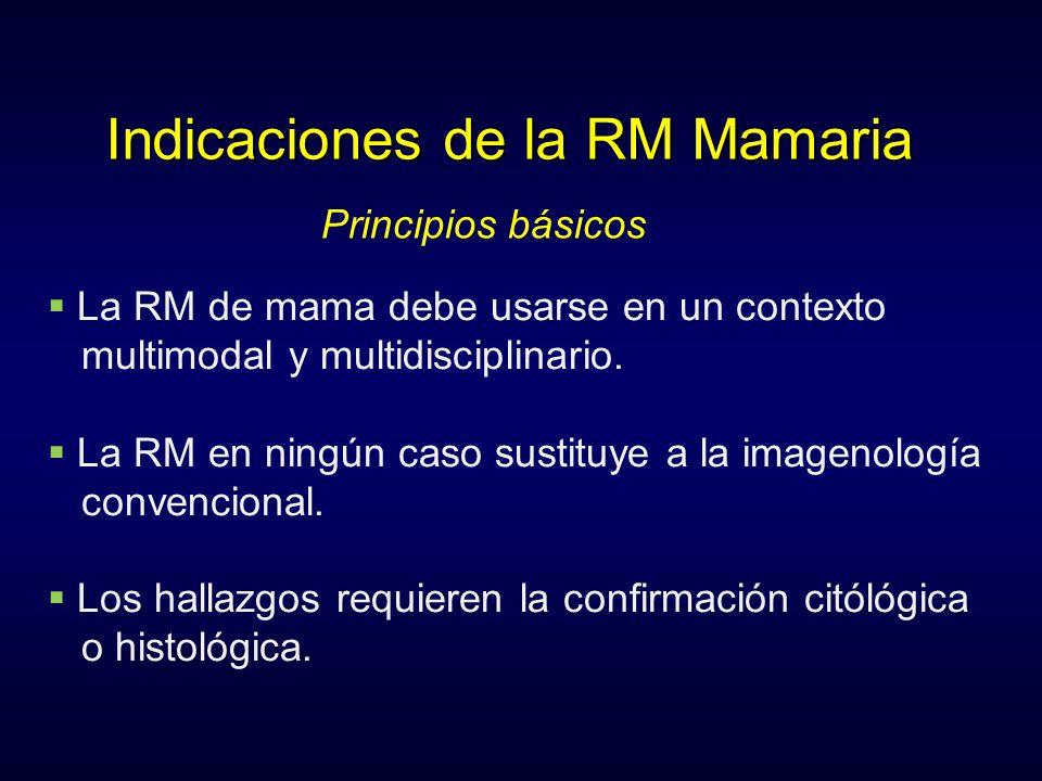 La RM de mama debe usarse en un contexto multimodal y multidisciplinario. La RM en ningún caso sustituye a la imagenología convencional. Los hallazgos