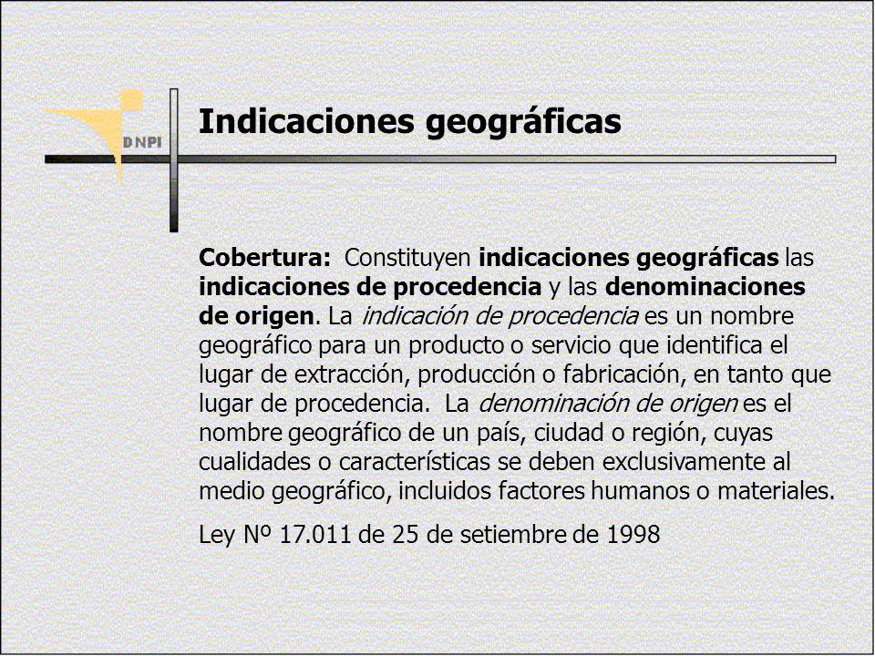 Indicaciones geográficas Cobertura: Constituyen indicaciones geográficas las indicaciones de procedencia y las denominaciones de origen. La indicación