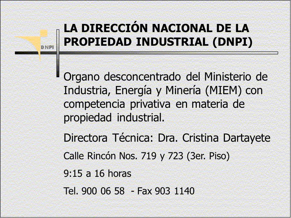 LA DIRECCIÓN NACIONAL DE LA PROPIEDAD INDUSTRIAL (DNPI) Organo desconcentrado del Ministerio de Industria, Energía y Minería (MIEM) con competencia pr