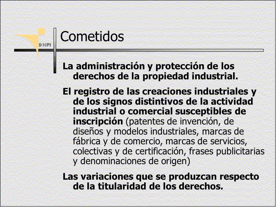 Cometidos La administración y protección de los derechos de la propiedad industrial. El registro de las creaciones industriales y de los signos distin