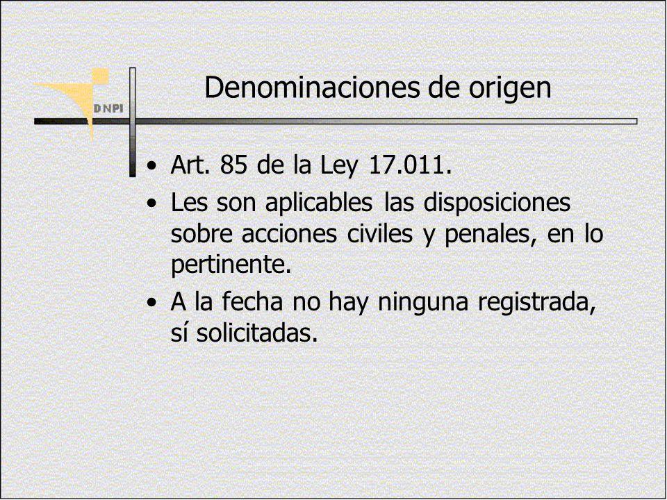Denominaciones de origen Art. 85 de la Ley 17.011. Les son aplicables las disposiciones sobre acciones civiles y penales, en lo pertinente. A la fecha