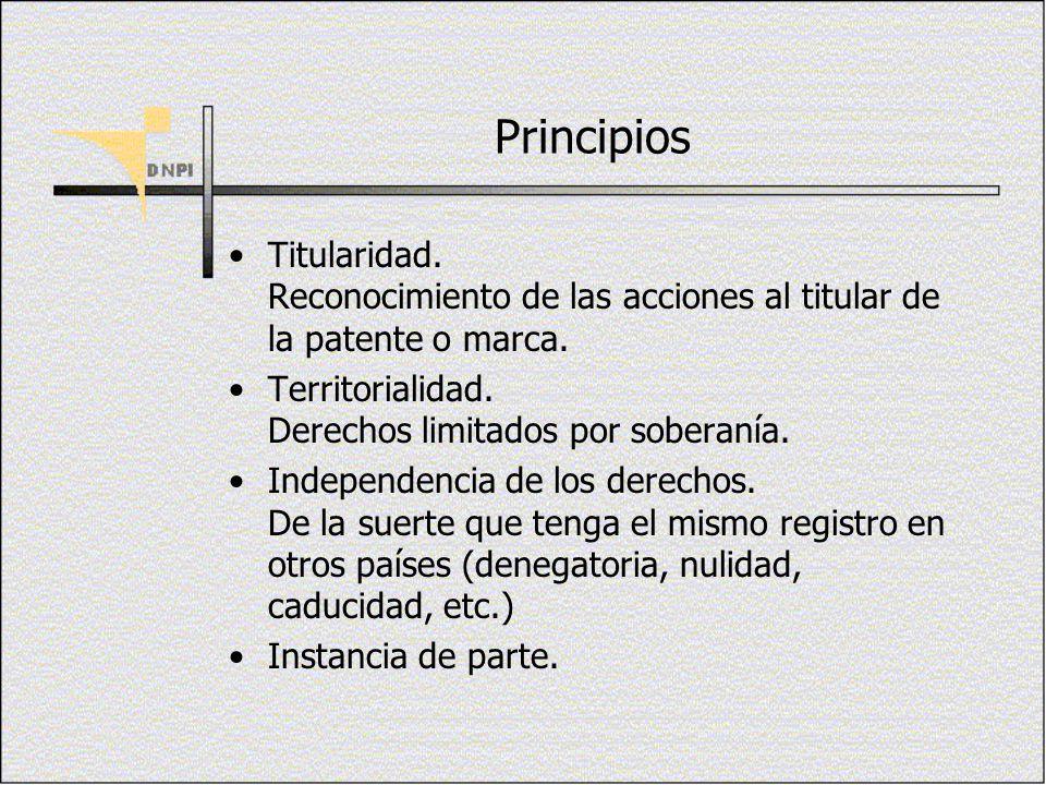 Principios Titularidad. Reconocimiento de las acciones al titular de la patente o marca. Territorialidad. Derechos limitados por soberanía. Independen