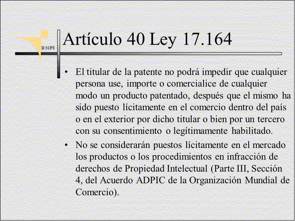 Artículo 40 Ley 17.164 El titular de la patente no podrá impedir que cualquier persona use, importe o comercialice de cualquier modo un producto paten