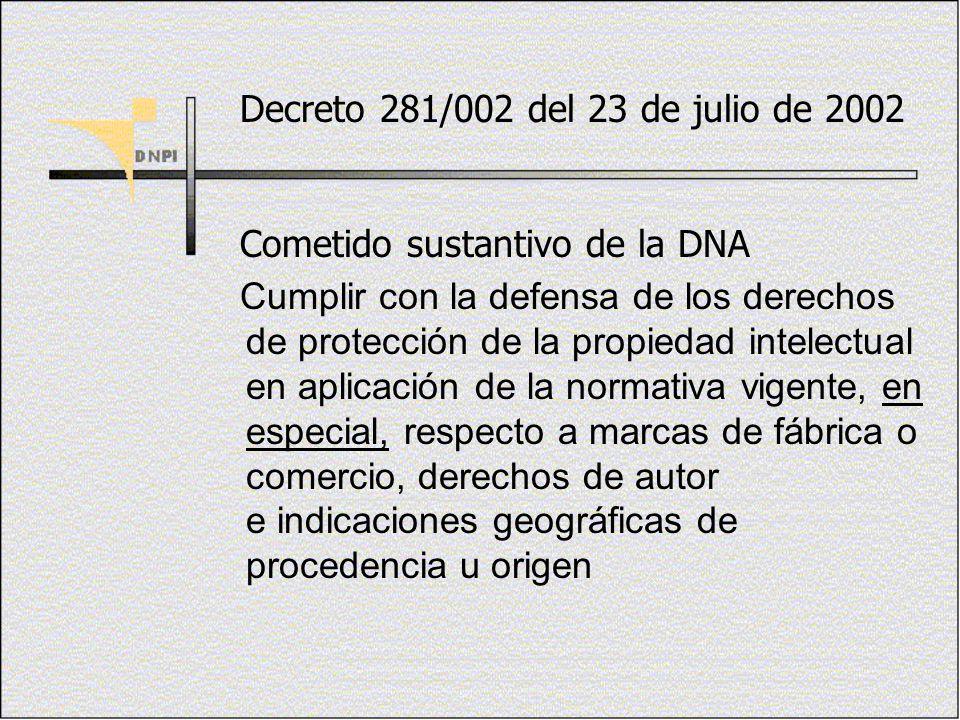 Decreto 281/002 del 23 de julio de 2002 Cometido sustantivo de la DNA Cumplir con la defensa de los derechos de protección de la propiedad intelectual
