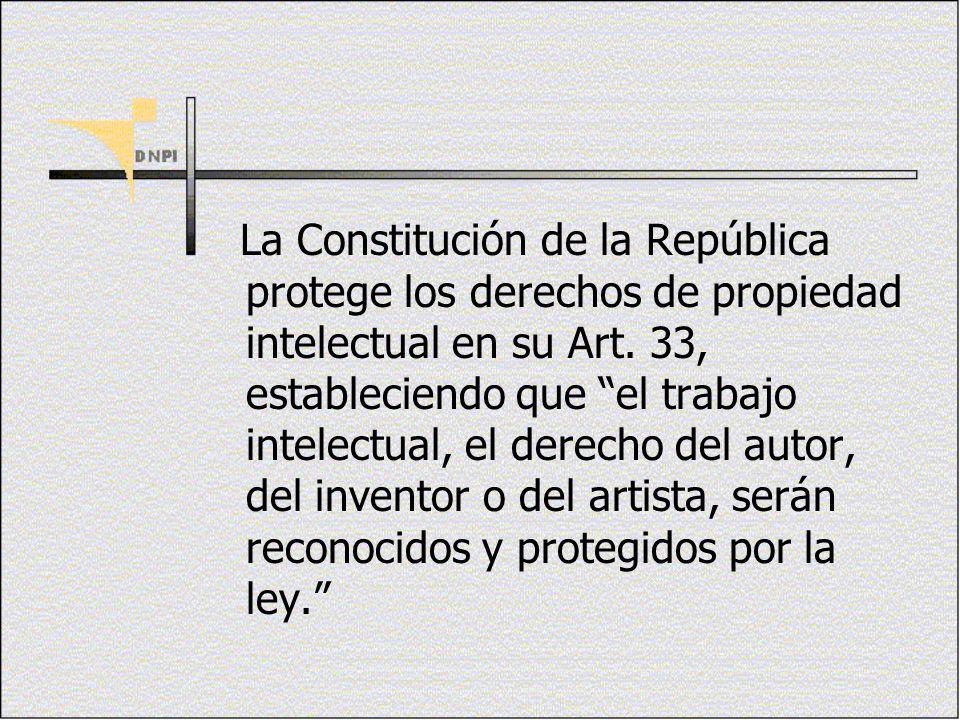 La Constitución de la República protege los derechos de propiedad intelectual en su Art. 33, estableciendo que el trabajo intelectual, el derecho del