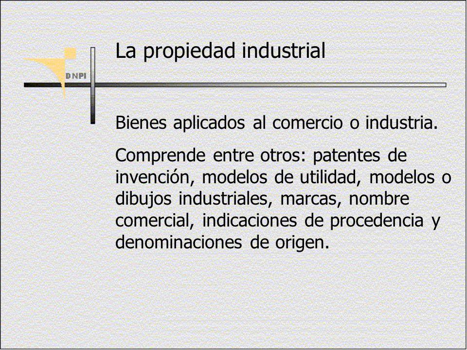 La propiedad industrial Bienes aplicados al comercio o industria. Comprende entre otros: patentes de invención, modelos de utilidad, modelos o dibujos