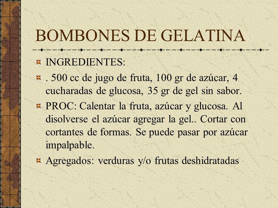BOMBONES DE GELATINA INGREDIENTES:. 500 cc de jugo de fruta, 100 gr de azúcar, 4 cucharadas de glucosa, 35 gr de gel sin sabor. PROC: Calentar la frut