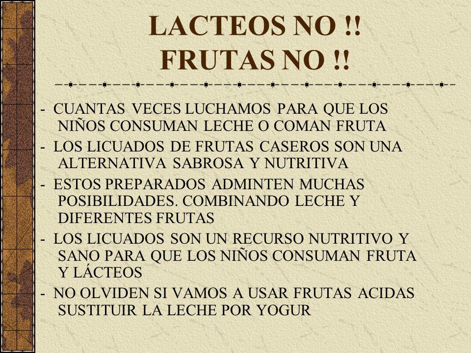 LACTEOS NO !. FRUTAS NO !.