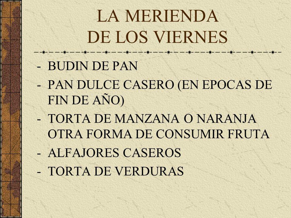 LA MERIENDA DE LOS VIERNES -BUDIN DE PAN -PAN DULCE CASERO (EN EPOCAS DE FIN DE AÑO) -TORTA DE MANZANA O NARANJA OTRA FORMA DE CONSUMIR FRUTA -ALFAJORES CASEROS -TORTA DE VERDURAS