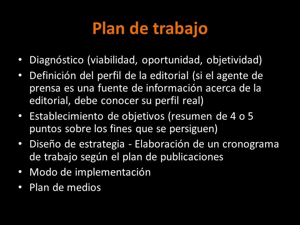 Plan de trabajo Diagnóstico (viabilidad, oportunidad, objetividad) Definición del perfil de la editorial (si el agente de prensa es una fuente de info