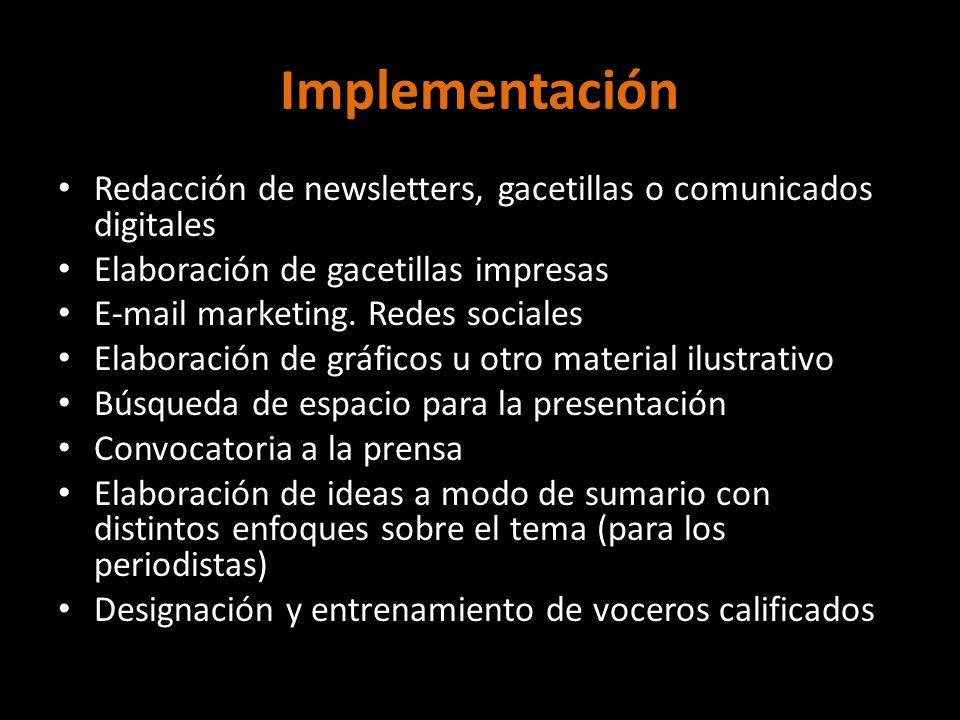 Implementación Redacción de newsletters, gacetillas o comunicados digitales Elaboración de gacetillas impresas E-mail marketing. Redes sociales Elabor