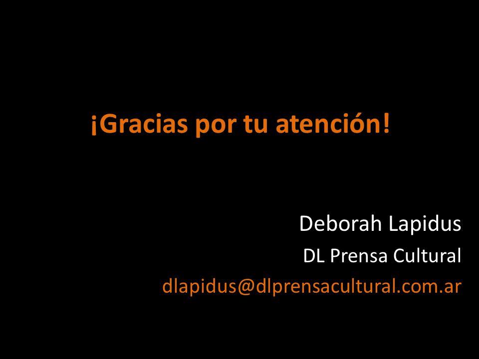 ¡Gracias por tu atención! Deborah Lapidus DL Prensa Cultural dlapidus@dlprensacultural.com.ar