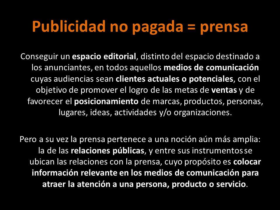 Publicidad no pagada = prensa Conseguir un espacio editorial, distinto del espacio destinado a los anunciantes, en todos aquellos medios de comunicaci