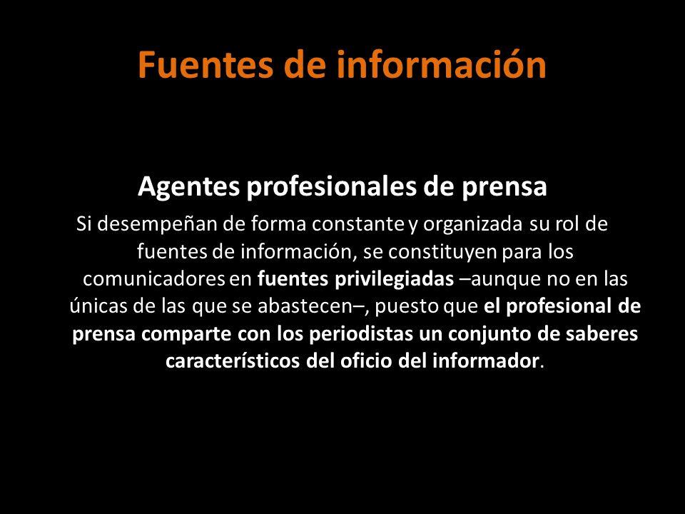 Fuentes de información Agentes profesionales de prensa Si desempeñan de forma constante y organizada su rol de fuentes de información, se constituyen