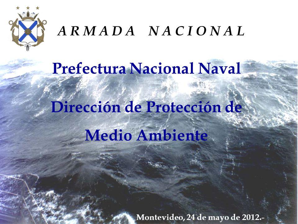 Prefectura Nacional Naval Dirección de Protección de Medio Ambiente A R M A D A N A C I O N A L Montevideo, 24 de mayo de 2012.-
