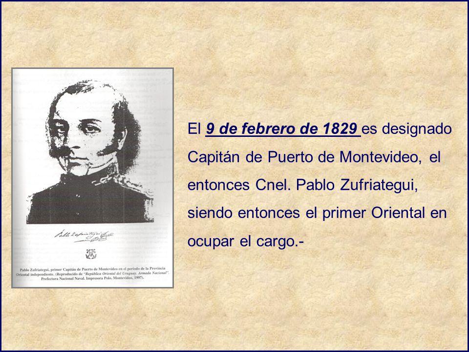 El 9 de febrero de 1829 es designado Capitán de Puerto de Montevideo, el entonces Cnel. Pablo Zufriategui, siendo entonces el primer Oriental en ocupa