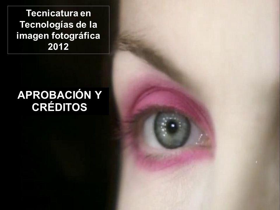 APROBACIÓN Y CRÉDITOS Tecnicatura en Tecnologías de la imagen fotográfica 2012