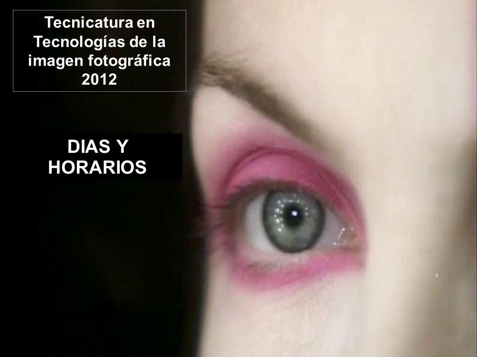 DIAS Y HORARIOS Tecnicatura en Tecnologías de la imagen fotográfica 2012