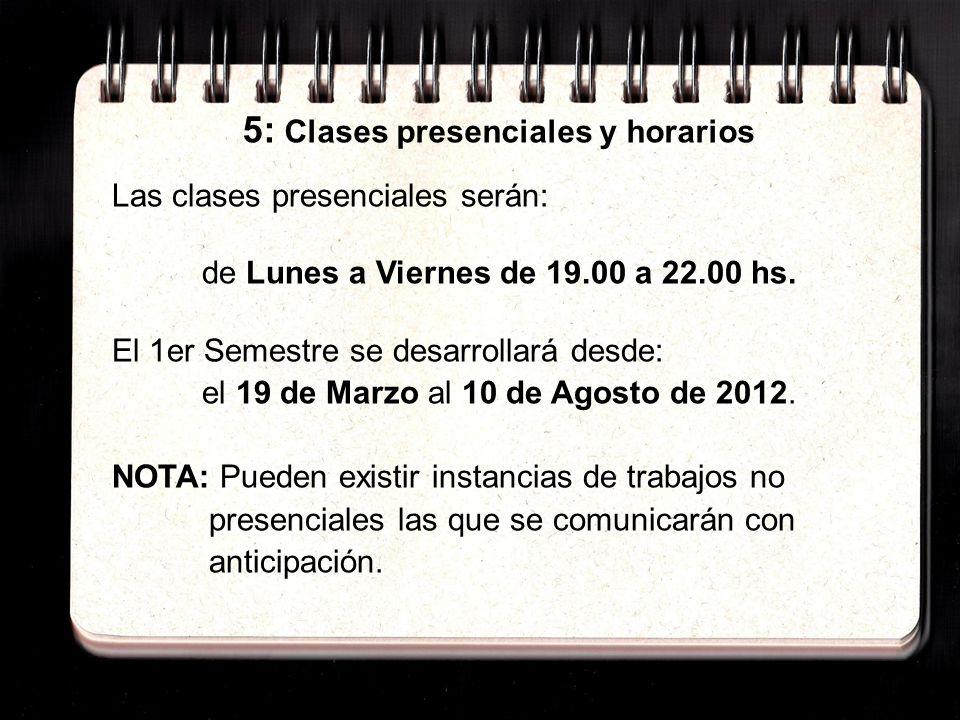 5: Clases presenciales y horarios Las clases presenciales serán: de Lunes a Viernes de 19.00 a 22.00 hs.