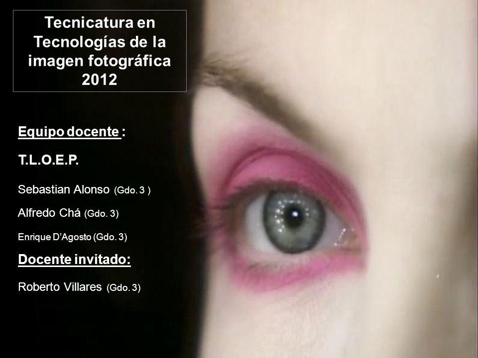 Tecnicatura en Tecnologías de la imagen fotográfica 2012 Equipo docente : Seminario Formación Artística: Unidad de Formación Artística (UFAD) Unidad de Relacionamiento con el medio (URM)