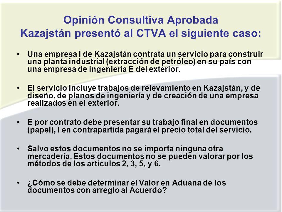 Opinión Consultiva Aprobada Kazajstán presentó al CTVA el siguiente caso: Una empresa I de Kazajstán contrata un servicio para construir una planta industrial (extracción de petróleo) en su país con una empresa de ingeniería E del exterior.