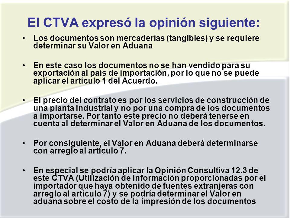 El CTVA expresó la opinión siguiente: Los documentos son mercaderías (tangibles) y se requiere determinar su Valor en Aduana En este caso los documentos no se han vendido para su exportación al país de importación, por lo que no se puede aplicar el artículo 1 del Acuerdo.