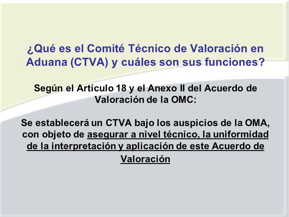 ¿Qué es el Comité Técnico de Valoración en Aduana (CTVA) y cuáles son sus funciones.