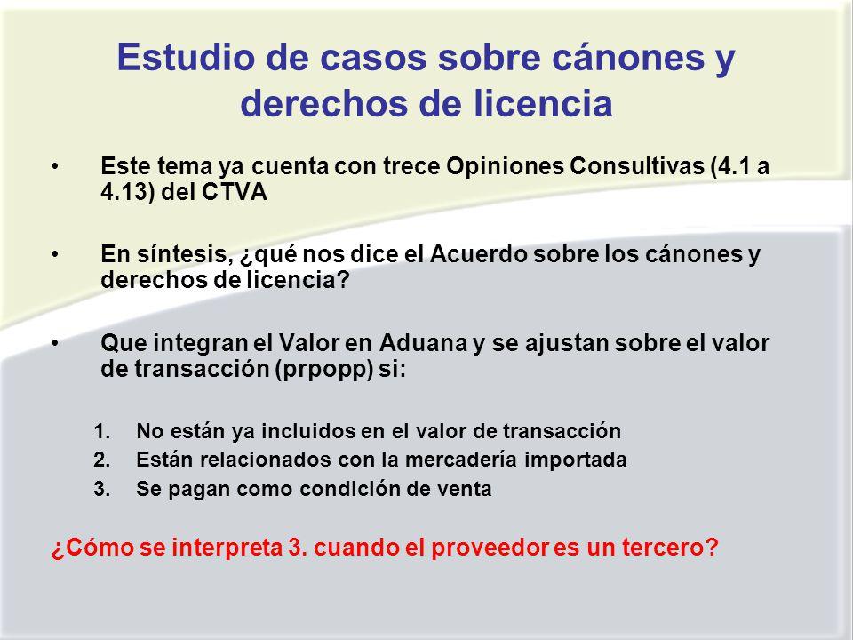 Estudio de casos sobre cánones y derechos de licencia Este tema ya cuenta con trece Opiniones Consultivas (4.1 a 4.13) del CTVA En síntesis, ¿qué nos dice el Acuerdo sobre los cánones y derechos de licencia.