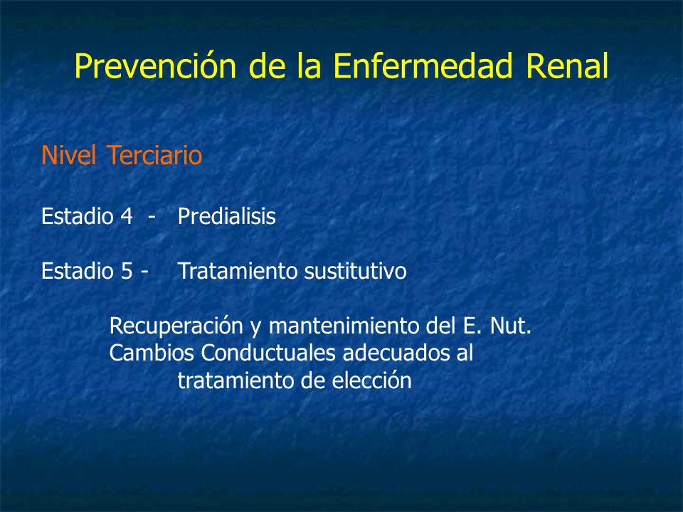 Prevención de la Enfermedad Renal Nivel Terciario Estadio 4 -Predialisis Estadio 5 - Tratamiento sustitutivo Recuperación y mantenimiento del E.